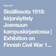 Sisällissota 1918: kirjanäyttely Joensuun kampuskirjastossa | Exhibition on Finnish Civil War 1918 at Joensuu Campus Library | UEF Library