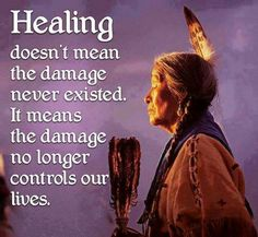 Healing doesn't mean the damage never exisited. It means the damage no longer controls our lives.