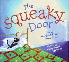 The Squeaky Door - In this humorous bedtime story, Granny tucks Little Boy into bed for the night. She turns out the light, and he's not scared--until Granny shuts the door. How can Granny keep that spooky, squeaky door from scaring Little Boy?