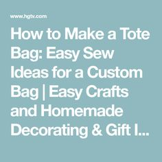How to Make a Tote Bag: Easy Sew Ideas for a Custom Bag   Easy Crafts and Homemade Decorating & Gift Ideas   HGTV