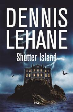 Shutter Island, Dennis Lehane. #Thriller que navega en la locura y las escuelas de psiquiatría en los albores de la Guerra Fría.