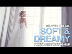Video: How to Create Soft & Dreamy Photos in Photoshop