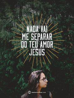 nada vai me separar do teu amor Jesus!