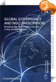 Global Governance and NGO Participation    ::  <P>This book explores the limits of NGO influence and the conditions that constrain NGOs when they participate in international negotiations</P> <P></P> <P>Through an empirically rich study of the UN World Summits on the Information Society (WSIS) this book conceptualizes structural power mechanisms that shape global ICT governance and analyses the impact of NGOs on communication rights, intellectual property rights, financing, and Interne...