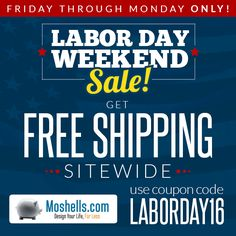 Labor Day weekend sale is happening NOW! Start your Labor Day weekend off with free shipping on any order!  Moshells.com