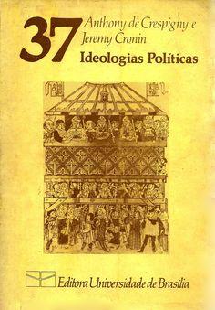 CRESPIGNY, Anthony de; CRONIN, Jeremy. Ideologias políticas: pensamento político. [Ideologies of politics: political thought (inglês)]. Tradução de Sérgio Duarte. Brasília: UnB, 1981. 140 p. (Coleção Pensamento Político, 37 [UnB]). 23x15cm.  Palavras-chave: CIENCIA POLITICA/História; POLITICA.  CDU 321.01 / C921i / 1981