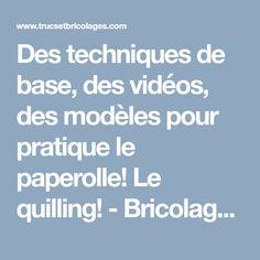 Des techniques de base, des vidéos, des modèles pour pratique le paperolle! Le quilling! - Bricolages - Trucs et Bricolages
