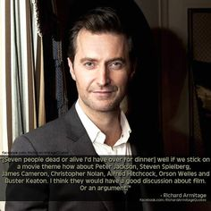 Richard Armitage on having dinner with 7 people. My seven: Richard Armitage, Tom Hiddleston, David Tennant, Peter Jackson, JRR Tolkien, Mary Steward (the author), JK Rowling.