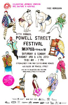 37th Annual Powell Street Festival  Saturday, August 3rd & Sunday, August 4th, 2013  Largest Japanese Canadian festival in the country and the longest running community celebration in Vancouver! Japanese Canadian performances, including taiko drumming, sumo wrestling, martial arts, bonsai and ikebana, folk and modern dance, alternative pop/rock/urban music, visual arts, film/video, as well as historical walking tours, tea ceremonies, and a fantastic array of Japanese food, crafts…