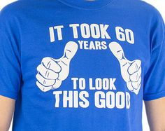 60th Birthday Gift Idea It Took 60 Years To Look This Good T Shirt Year Old Announcement New Baby Shower For Dad TShirt