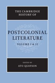 The Cambridge History of Postcolonial Literature 2 Volume Set; Edited by Ato Quayson, University of Toronto