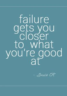 failure gets you closer to what you're good at - louis ck Smart Quotes, Got Quotes, Quotes To Live By, Funny Quotes, Louis Ck Quotes, Cool Words, Wise Words, World Quotes, Career Inspiration
