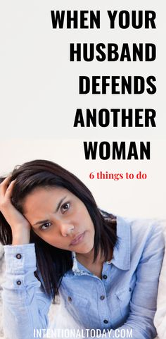 What do you do when your husband defends another woman? How do you bring up that conversation and engage in a healthy way? 6 unconventional tips