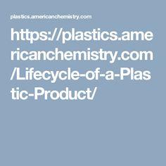 https://plastics.americanchemistry.com/Lifecycle-of-a-Plastic-Product/