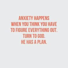 Anxiety anxious heart over thinking leave it to God quote help
