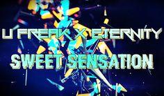 ✪ U Freak & Eternity - Sweet Sensation (Original Mix)    ✪ https://www.youtube.com/watch?v=exFvGplepqk ✪