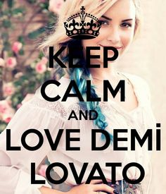 Keep Calm And Love Demi Lovato