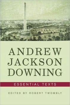Andrew Jackson Downing: Essential Texts by Andrew Jackson Downing