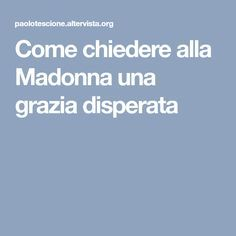 Come chiedere alla Madonna una grazia disperata