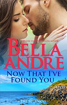 Now That I've Found You (New York Sullivan's #1) (The Sullivan's Book 15) by Bella Andre