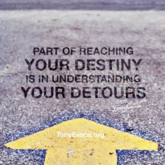 Part of reaching your destiny is in understanding your detours. - Tony Evans #HopeWords TonyEvans.org