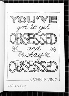 """""""You've got to get obsessed and stay obsessed."""" John Irving #handlettering"""