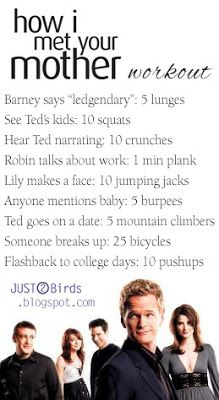 how I met your mother workout. I wanna try this out even though I don't exactly know most of the exercises. What's a mountain climb. IDK I'll improvise. The point is to get you moving, heart racing, and having good clean healthy fun.