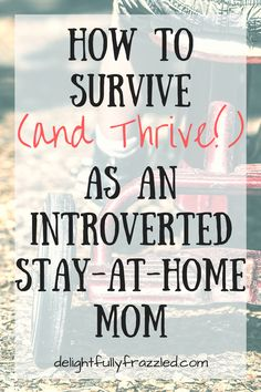 While being a stay-at-home mom is a wonderful blessing, it can also be pretty draining- especially for an extreme introvert like me! I laid out some tips on how I recharge my batteries and get to love the time I spend with my kiddos. How to Survive (and Thrive!) as an Introverted Stay-at-Home Mom | #introvert #introvertmom #introvertproblems #SAHM #selfcare #motherhood #parenting #momblog #mommyblogger #delightfullyfrazzled #familylife