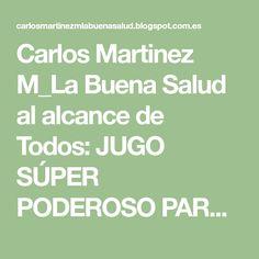 Carlos Martinez M_La Buena Salud al alcance de Todos: JUGO SÚPER PODEROSO PARA QUEMAR LA GRASA, BAJAR LA PRESIÓN ARTERIAL Y REDUCIR EL COLESTEROL.