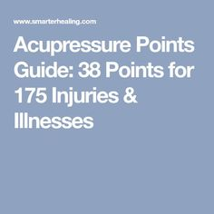 Acupressure Points Guide: 38 Points for 175 Injuries & Illnesses