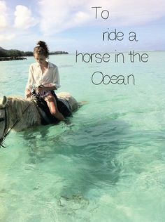 My Bucket List, To ride a horse in the ocean