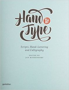 Hand to Type: Scripts, Hand-Lettering and Calligraphy: R. Klanten, J. Middendorp, H. Hellige: 9783899554496: Amazon.com: Books