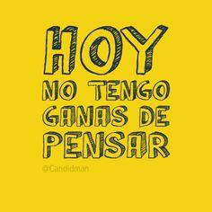 """""""Hoy no tengo ganas de #Pensar"""". #Citas #Frases @Candidman"""