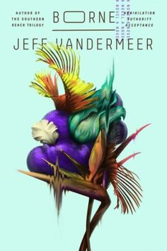 Borne by Jeff VanderMeer - BookBub Best Books Of 2017, Books 2018, Ruined City, Making A Movie, Science Fiction Books, Environmental Issues, Reading Online, Good Books, Amazing Books
