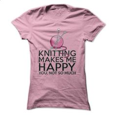 Knitting Makes Me Happy Great Funny Shirt - #hoodies for men #couple sweatshirt. ORDER HERE => https://www.sunfrog.com/Funny/Knitting-Makes-Me-Happy-Great-Funny-Shirt-Ladies.html?68278