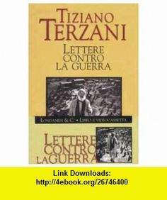 Lettere contro la guerra. Con videocassetta (9788830420557) Tiziano Terzani , ISBN-10: 8830420557  , ISBN-13: 978-8830420557 ,  , tutorials , pdf , ebook , torrent , downloads , rapidshare , filesonic , hotfile , megaupload , fileserve