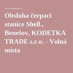 Obsluha čerpací stanice Shell., Benešov, KODETKA TRADE s.r.o. - Volná místa