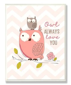 Take a look at this Pink Zigzag 'Owl Always Love You' Wall Plaque on zulily today!