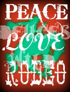 peace love rodeo. Want this hanging up in my house!