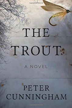 The Trout: A Novel by Peter Cunningham Please click on the audio cover to check availability or to place a hold @ Otis .