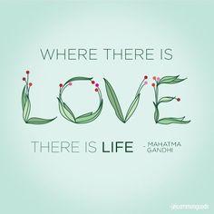 Love = Life  - Mahatma Gandhi -