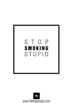 Stop Smoking Stupid.