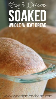 Easy & Delicious Soaked Whole-Wheat Bread || Soaked bread increases the digestibility & nutrients! #bread #homemade #soaked #grains #wheat