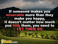 if someone makes you miserable more than -