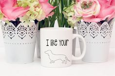 This listing is for one I like your wiener dog coffee mug. This mug is PERFECT to add a little sass to your own mornings. It also makes a great