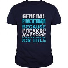 GENERAL PRACTITIONER T-Shirts, Hoodies, Sweatshirts, Tee Shirts (21.99$ ==> Shopping Now!)