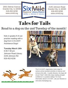 Tales for Tails Every second Tuesday of the month — 6:30-7:30 PM  Branch Library, 2145 Johnson Road Kids in grades K-8 can practice reading with a dog from  C.H.A.M.P. Assistance Dogs.  Questions? …