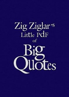 """""""A FREE eBook for You""""  Zig Ziglar's Little Book of Big Quotes  by Zig Ziglar  This Little Book Of Big Quotes Will Inspire, Encourage And Motivate You.  It Will Also Provide Hope And A Smile When You Need It Most.  IT'S FREE VISIT: http://www.thanks2net.com/Zig%20Ziglars%20Little%20Book%20of%20Big%20Quotes-Free.html"""
