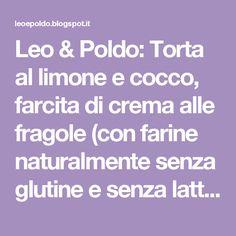 Leo & Poldo: Torta al limone e cocco, farcita di crema alle fragole (con farine naturalmente senza glutine e senza latte)