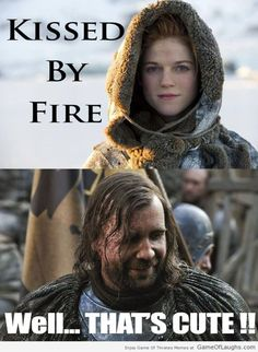 Kissed By Fire - Game Of Thrones Memes